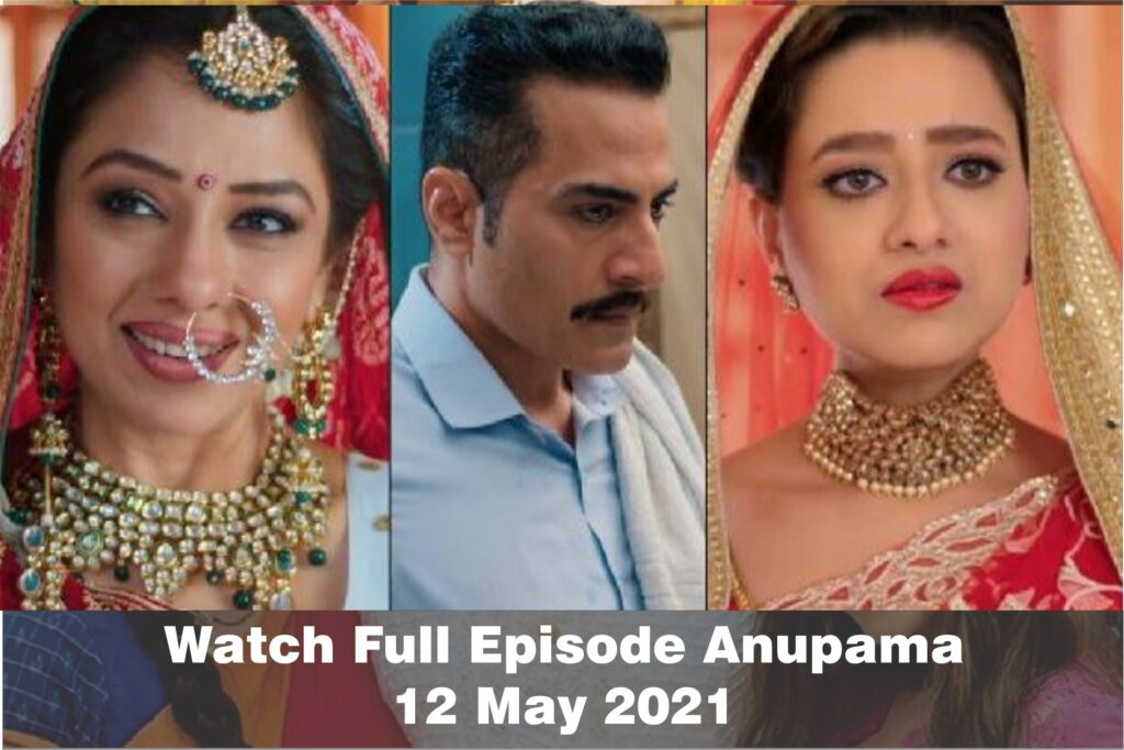Watch Anupama 12th May 2021 Episode Written Update Today in Hindi